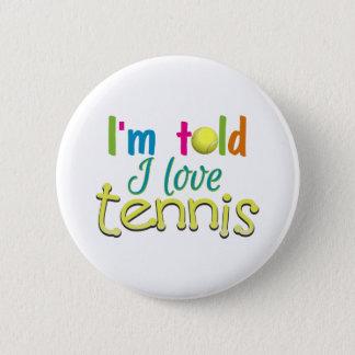 Im told I love Tennis 6 Cm Round Badge