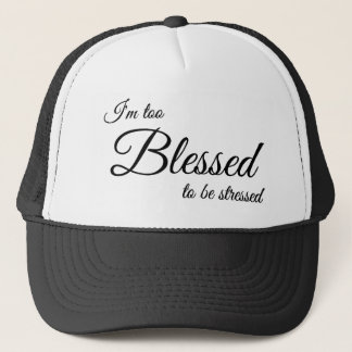 I'm Too Blessed To Be Stress Christian Cap