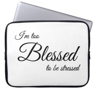 I'm Too Blessed To Be Stressed Laptop Sleeve