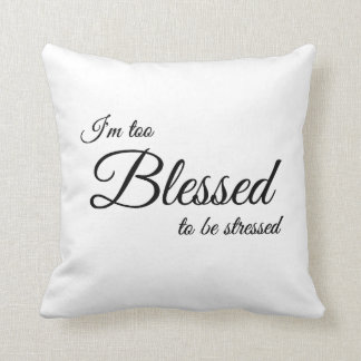 I'm Too Blessed To Be Stressed Scripture Pillow