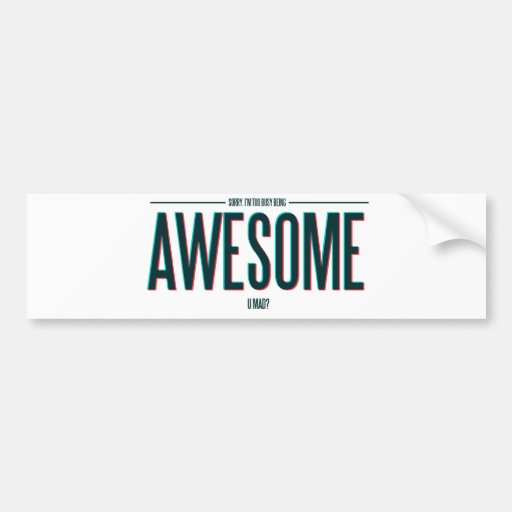 I'm Too Busy Being Awesome Bumper Sticker