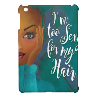 I'm TOO Sexy for my Hair Ovarian Cancer Awareness iPad Mini Case