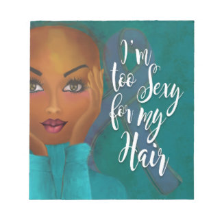I'm TOO Sexy for my Hair Ovarian Cancer Awareness Notepad