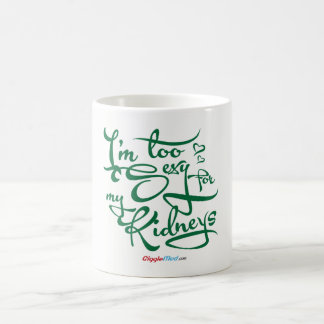 I'm Too Sexy for my Kidneys Coffee Mug