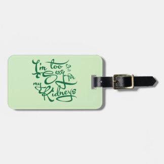 I'm Too Sexy for my Kidneys Luggage Tag