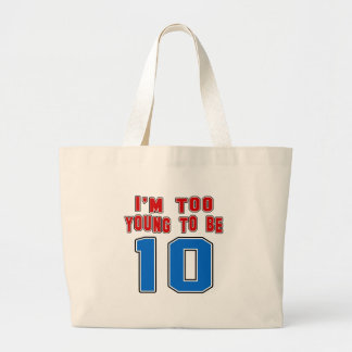 I'm Too Young To Be 10 Canvas Bag