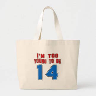 I'm Too Young To Be 14 Tote Bags
