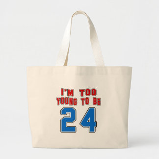 I'm Too Young To Be 24 Canvas Bag