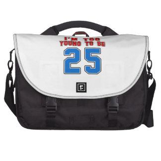 I'm Too Young To Be 25 Laptop Messenger Bag