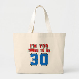 I'm Too Young To Be 30 Tote Bags