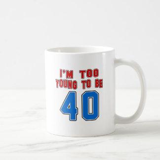 I'm Too Young To Be 40 Basic White Mug