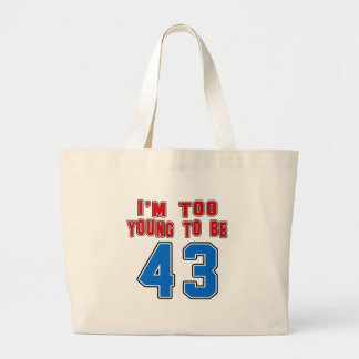 I'm Too Young To Be 43 Canvas Bags