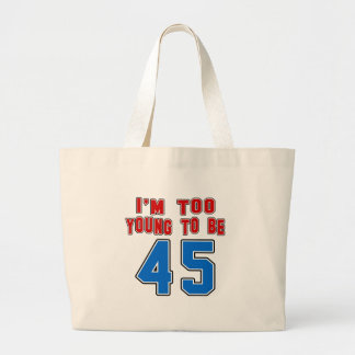I'm Too Young To Be 45 Tote Bags
