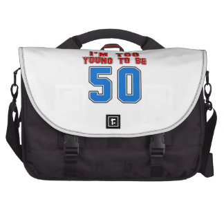 I'm Too Young To Be 50 Commuter Bags