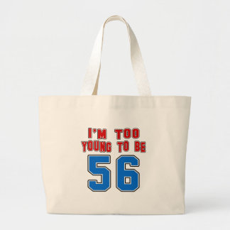 I'm Too Young To Be 56 Bags