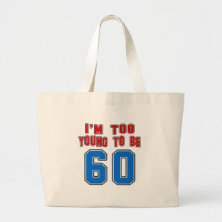 I'm Too Young To Be 60 Bag