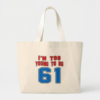 I'm Too Young To Be 61 Bags