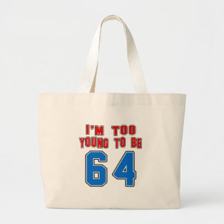 I'm Too Young To Be 64 Tote Bag
