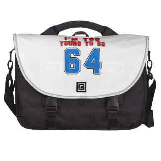 I'm Too Young To Be 64 Laptop Commuter Bag