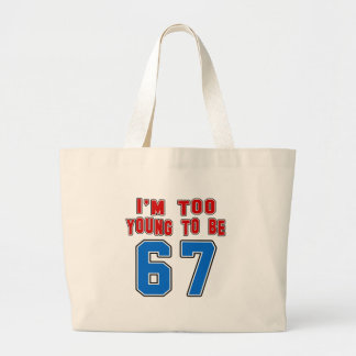I'm Too Young To Be 67 Canvas Bag