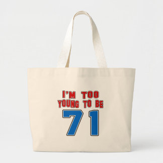 I'm Too Young To Be 71 Canvas Bags