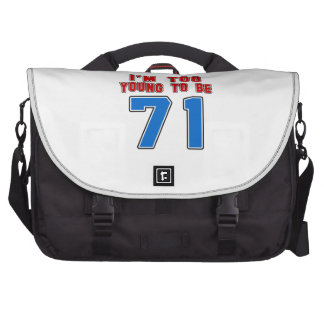 I'm Too Young To Be 71 Laptop Messenger Bag