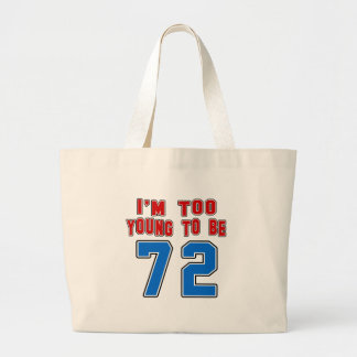 I'm Too Young To Be 72 Canvas Bag