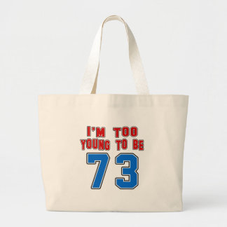 I'm Too Young To Be 73 Bags