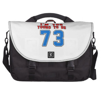 I'm Too Young To Be 73 Laptop Bags