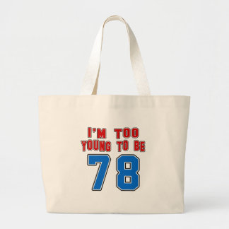 I'm Too Young To Be 78 Bags