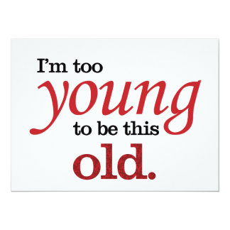 "I'm too young to be this old funny take on aging 5.5"" x 7.5"" invitation card"