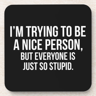 I'm Trying To Be A Nice Person - Funny Novelty Coaster