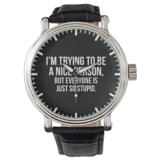 I'm Trying To Be A Nice Person - Funny Novelty Watch
