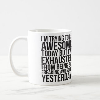 I'm trying to be awesome today but I'm exhausted Coffee Mug