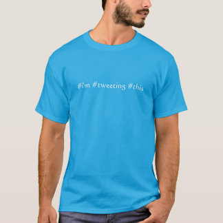 I'm Tweeting this T-Shirt
