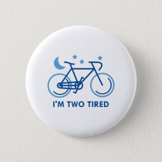 I'm Two Tired 6 Cm Round Badge