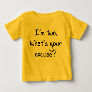 I'm Two- What's Your Excuse T Shirts