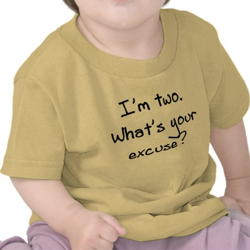 I'm Two- What's Your Excuse Tee Shirts