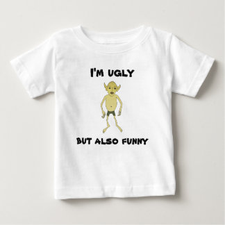 I'm ugly but also funny baby T-Shirt