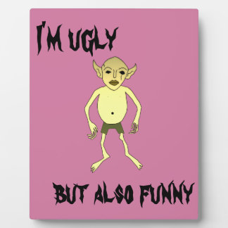 I'm ugly but also funny plaque