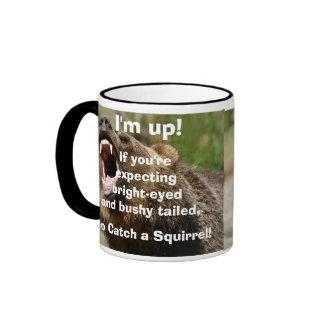 I'm Up!  If you're expecting bright-eyed and bushy Ringer Mug