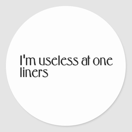 I'm useless at one LINERS Round Sticker