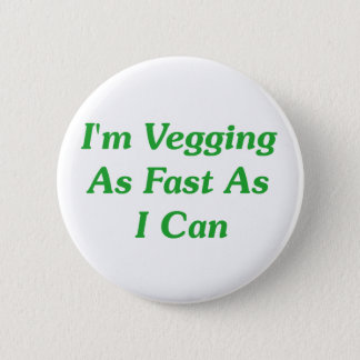 I'm Vegging As Fast As I Can 6 Cm Round Badge