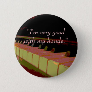 """I'm very good with my hands."" (piano keys) 6 Cm Round Badge"
