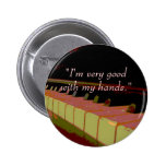 """I'm very good with my hands."" (piano keys) Badges"