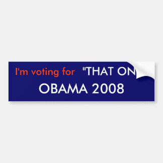 "I'm voting for , OBAMA 2008, ""THAT... - Customized Bumper Sticker"