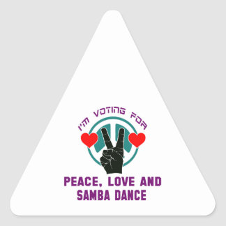I'm voting for Peace,Love and Samba Dance Triangle Sticker