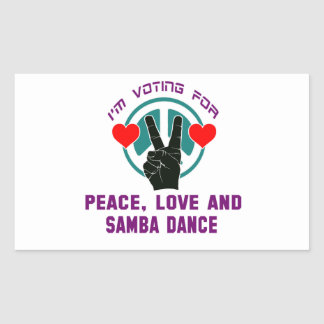 I'm voting for Peace,Love and Samba Dance Rectangular Sticker