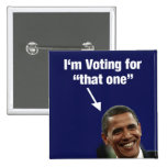 """I'm Voting for """"That One"""" Obama Button"""