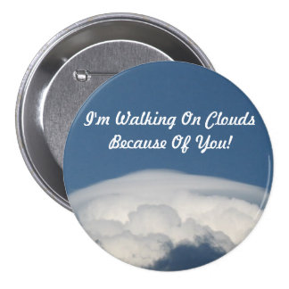 'I'm Walking On Clouds Because Of You!' Button